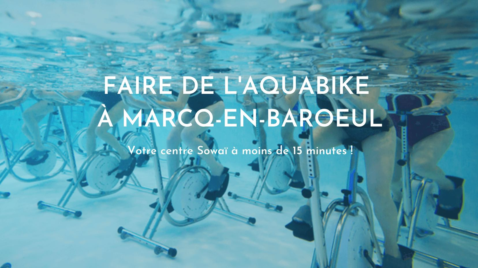 Faire de l'aquabike à moins de 15 minutes de Marcq-en-Baroeul, c'est possible avec votre centre Sowaï !