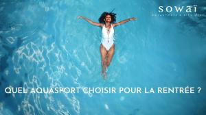 Choisissez votre aquasport pour la rentrée de septembre 2020 avec Sowaï !
